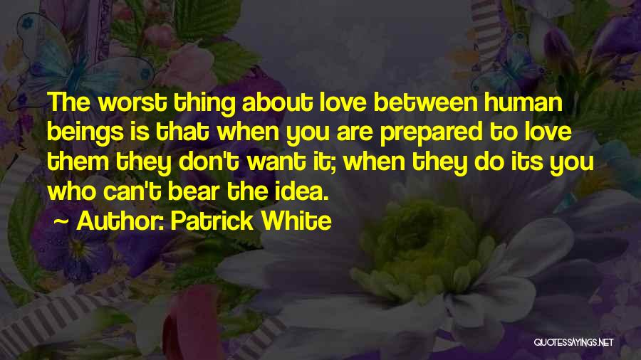 Want You Love Quotes By Patrick White