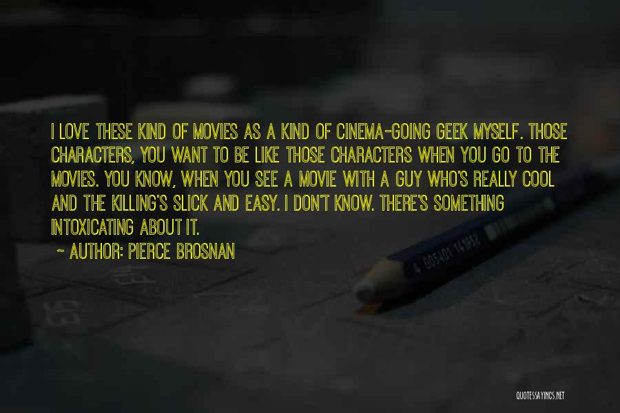 Want You Love Quotes By Pierce Brosnan