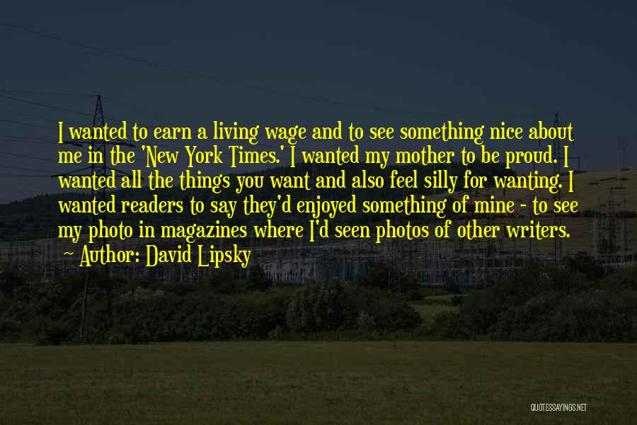 Wanted Quotes By David Lipsky