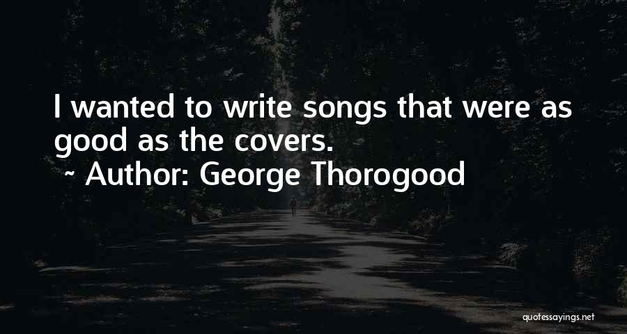 Wanted Quotes By George Thorogood