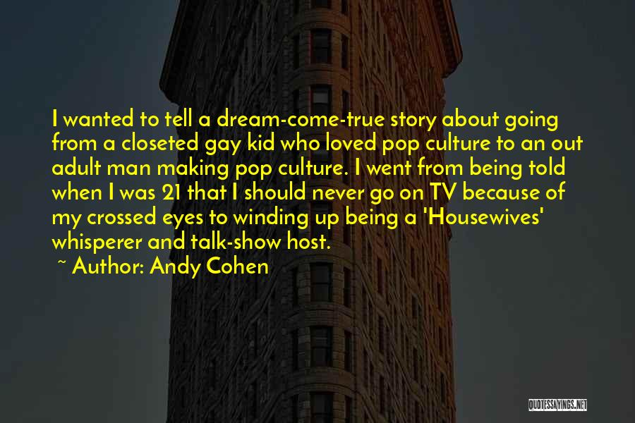 Wanted To Talk Quotes By Andy Cohen
