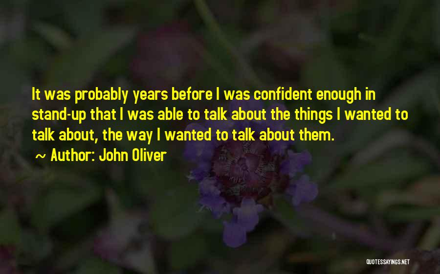 Wanted To Talk Quotes By John Oliver