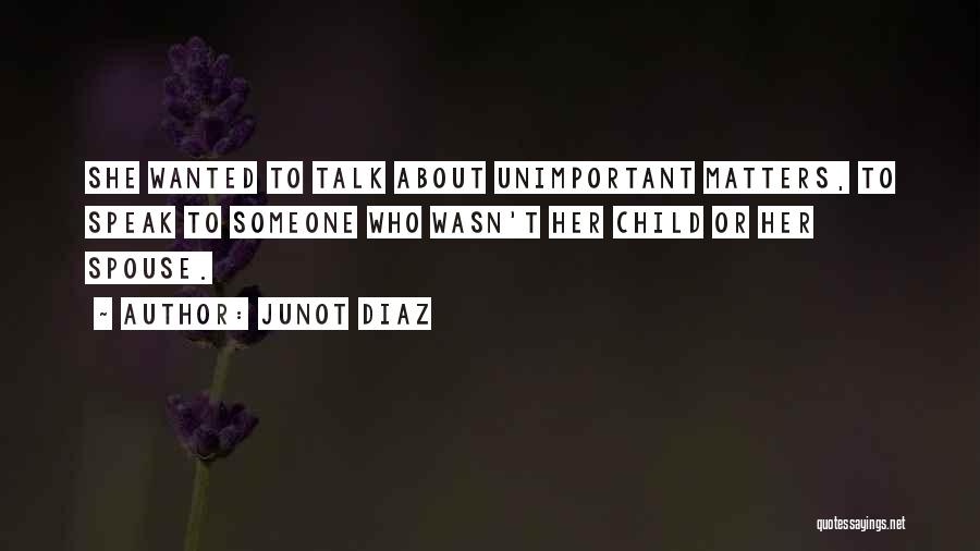 Wanted To Talk Quotes By Junot Diaz