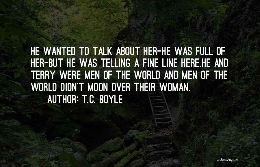 Wanted To Talk Quotes By T.C. Boyle