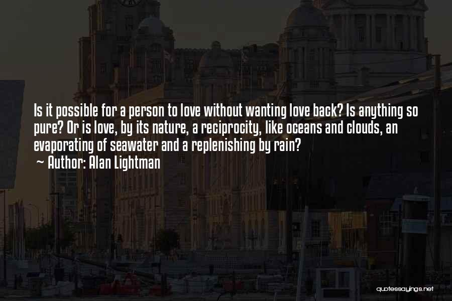 Wanting Love Back Quotes By Alan Lightman