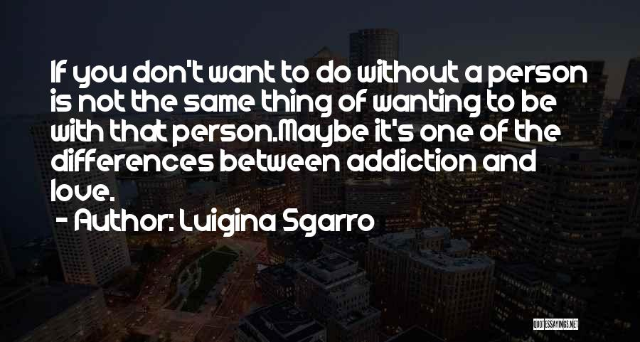 Wanting One Person Quotes By Luigina Sgarro