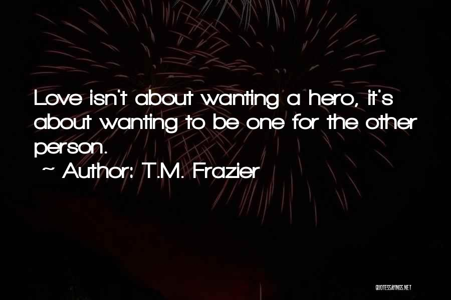 Wanting One Person Quotes By T.M. Frazier