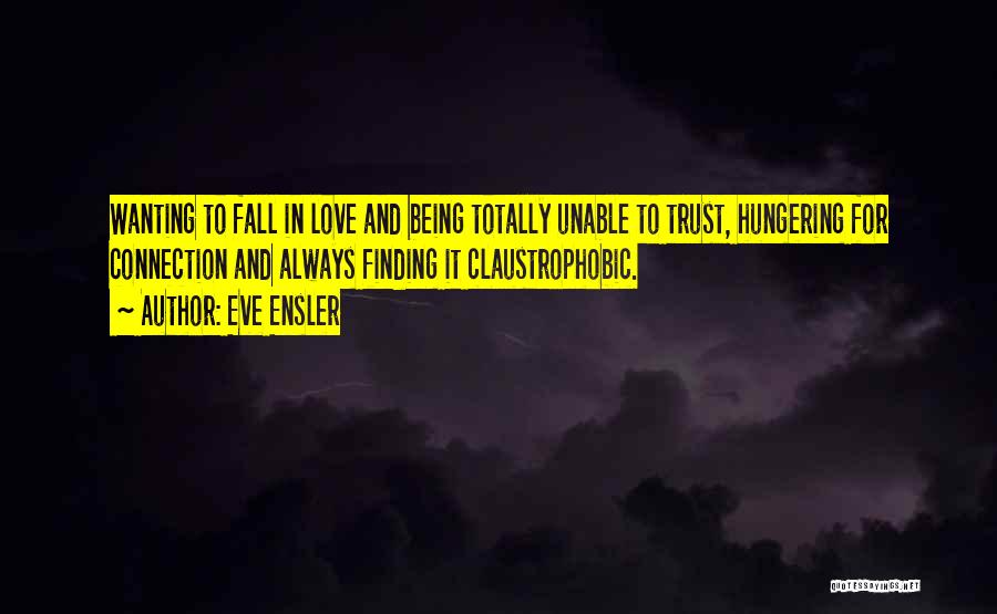 Wanting Someone To Fall In Love With You Quotes By Eve Ensler