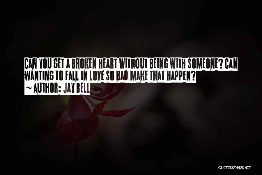 Wanting Someone To Fall In Love With You Quotes By Jay Bell