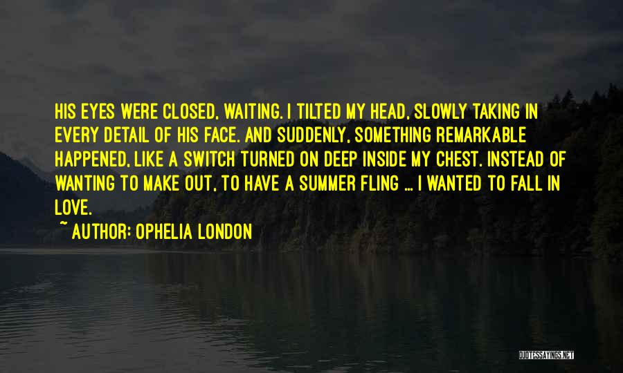 Wanting Someone To Fall In Love With You Quotes By Ophelia London
