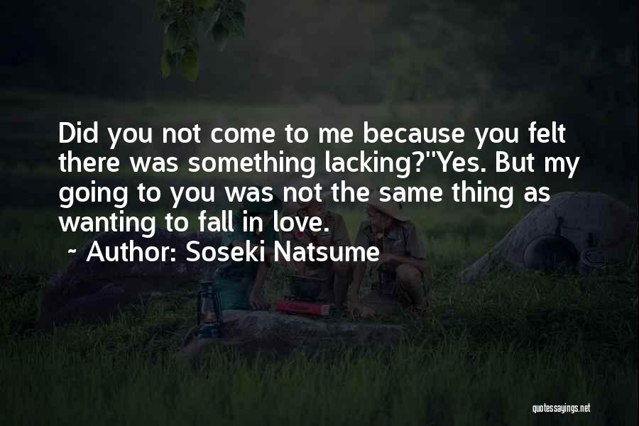 Wanting Someone To Fall In Love With You Quotes By Soseki Natsume