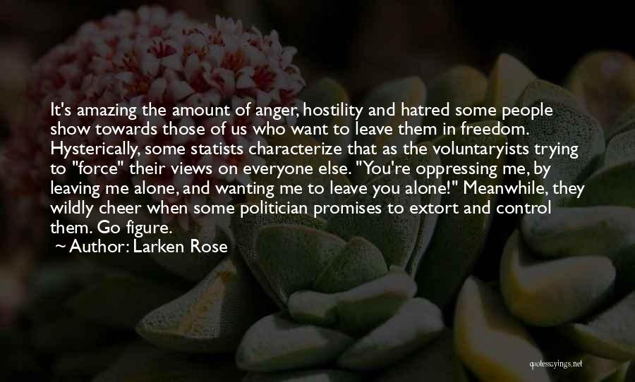 Wanting Someone To Leave You Alone Quotes By Larken Rose