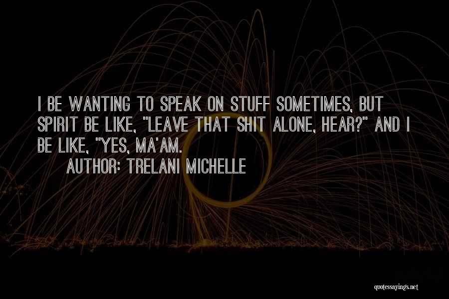 Wanting Someone To Leave You Alone Quotes By Trelani Michelle