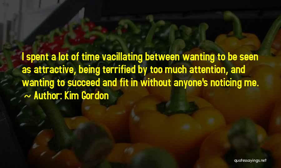 Wanting Someone's Attention Quotes By Kim Gordon