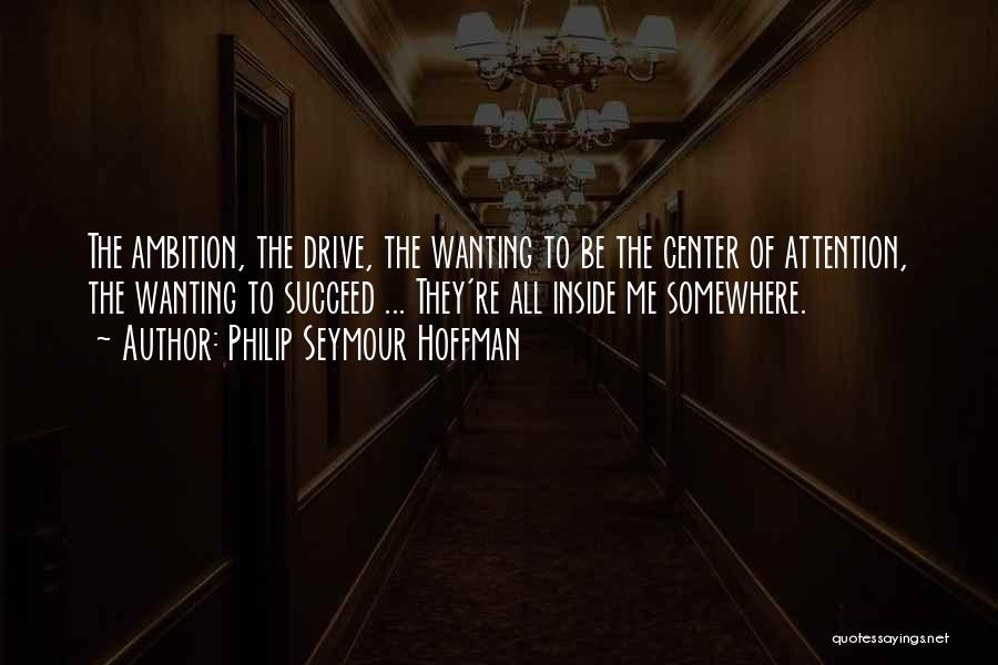 Wanting Someone's Attention Quotes By Philip Seymour Hoffman