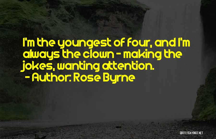 Wanting Someone's Attention Quotes By Rose Byrne