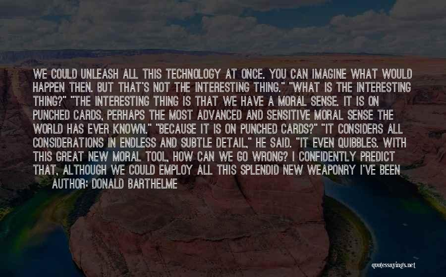War And Technology Quotes By Donald Barthelme