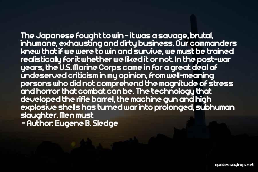 War And Technology Quotes By Eugene B. Sledge
