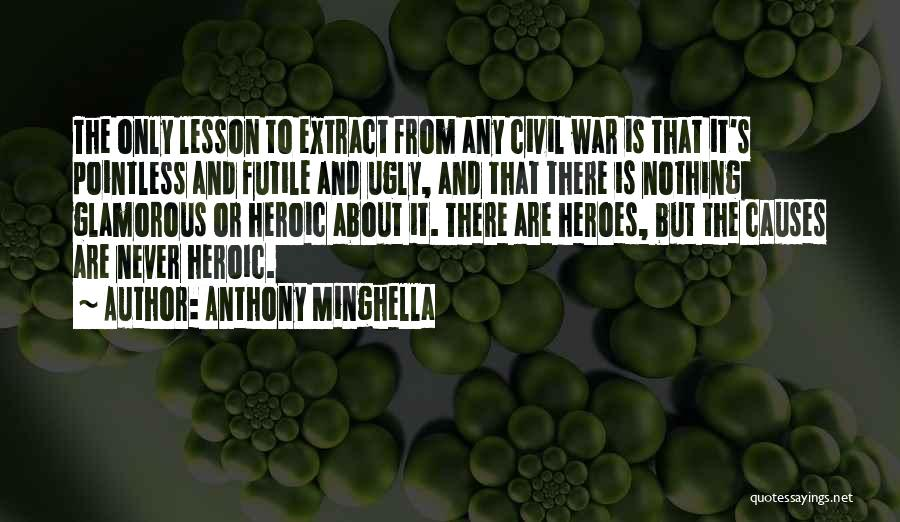 War Heroes Quotes By Anthony Minghella