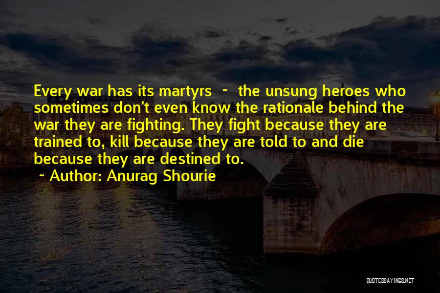 War Heroes Quotes By Anurag Shourie