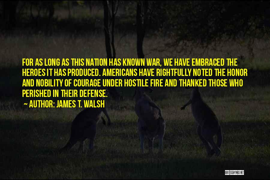 War Heroes Quotes By James T. Walsh