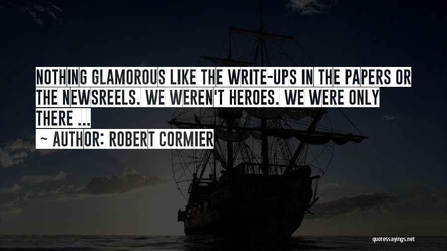 War Heroes Quotes By Robert Cormier