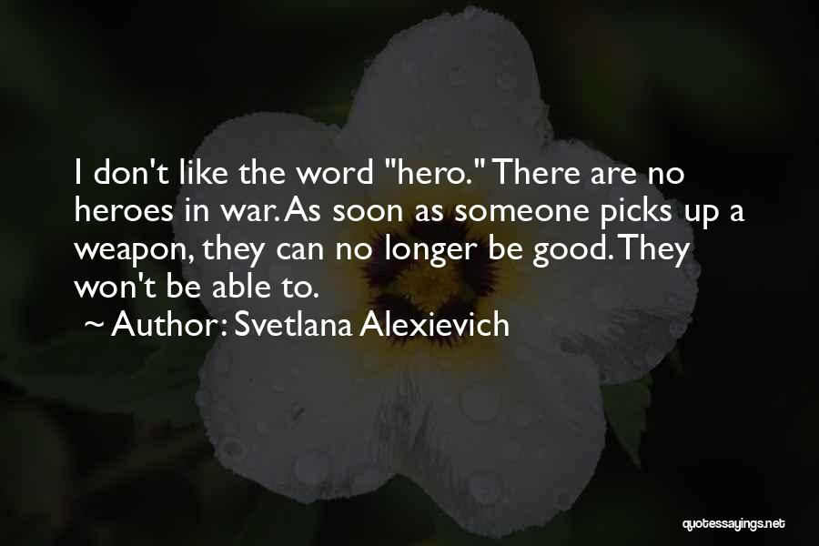 War Heroes Quotes By Svetlana Alexievich