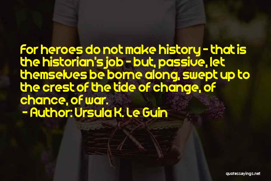 War Heroes Quotes By Ursula K. Le Guin