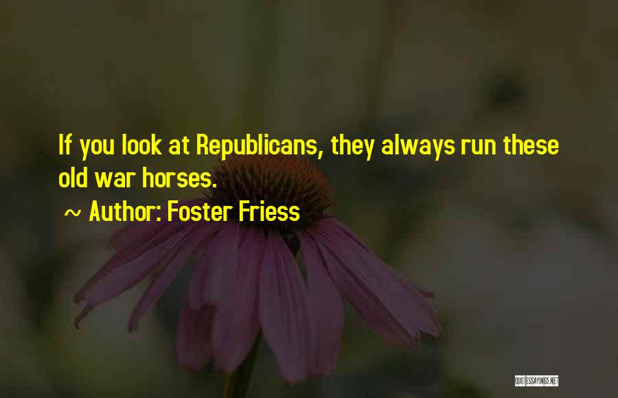 War Horses Quotes By Foster Friess