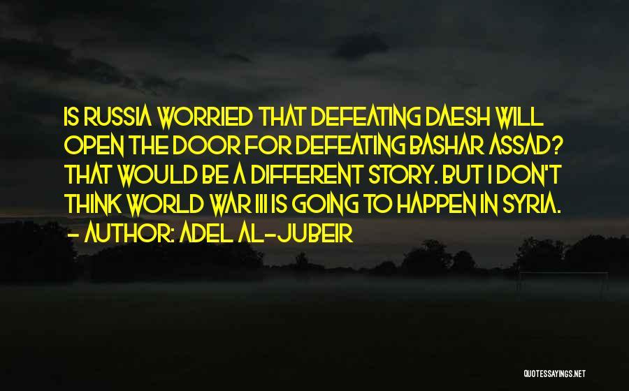 War In Syria Quotes By Adel Al-Jubeir