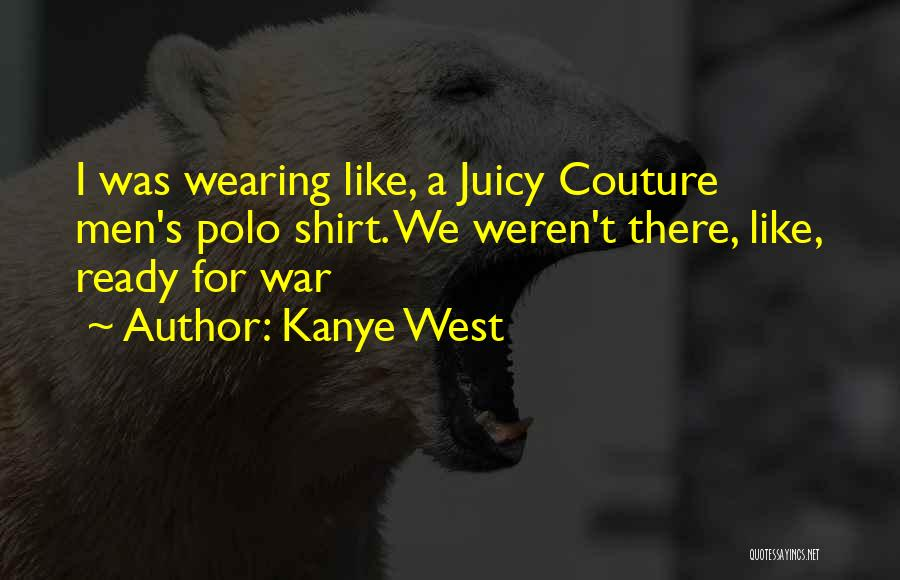 War Ready Quotes By Kanye West
