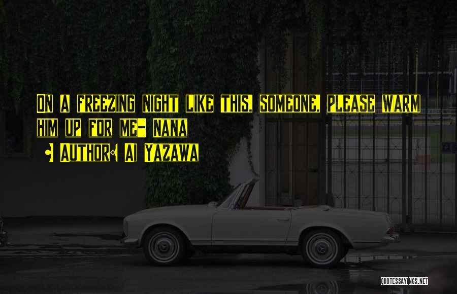 Warm Me Up Quotes By Ai Yazawa