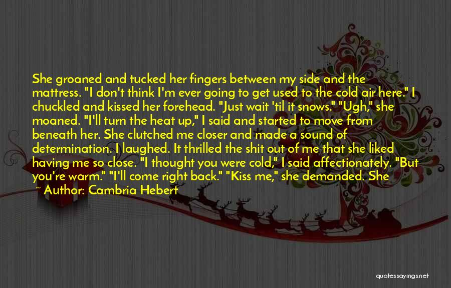Warm Me Up Quotes By Cambria Hebert