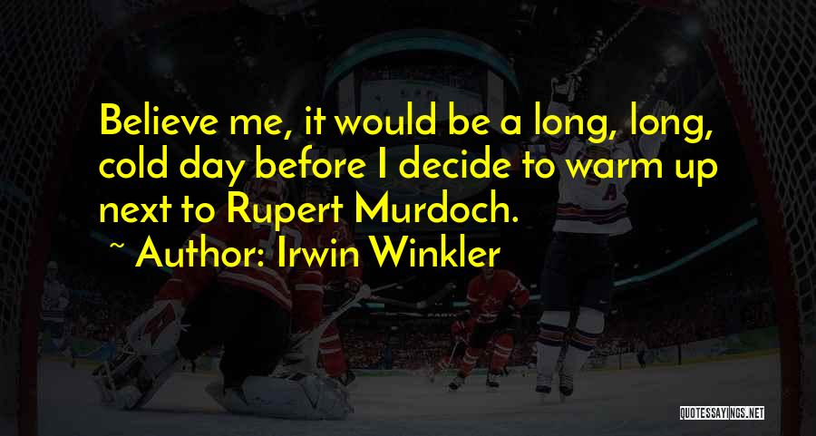 Warm Me Up Quotes By Irwin Winkler