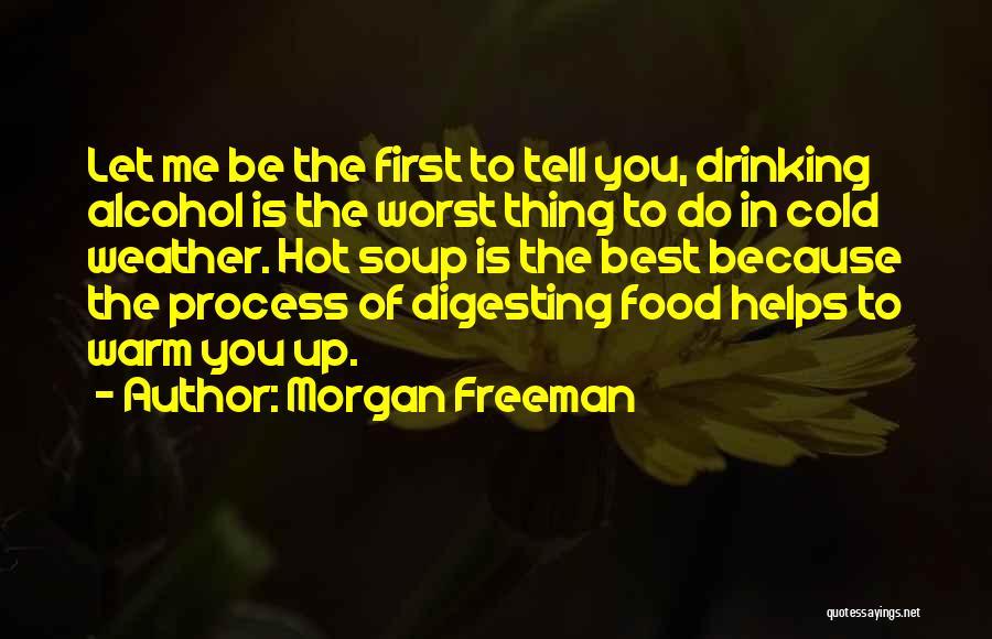 Warm Me Up Quotes By Morgan Freeman
