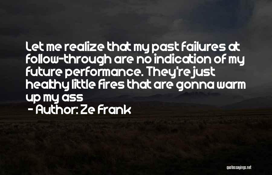 Warm Me Up Quotes By Ze Frank