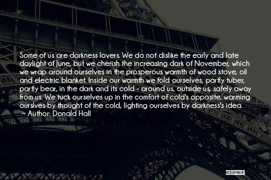 Warmth And Comfort Quotes By Donald Hall