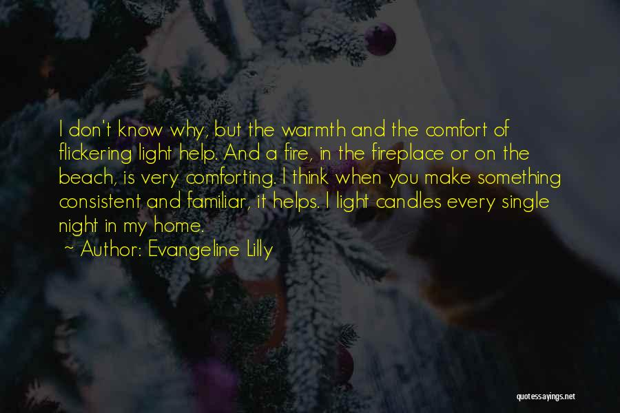Warmth And Comfort Quotes By Evangeline Lilly