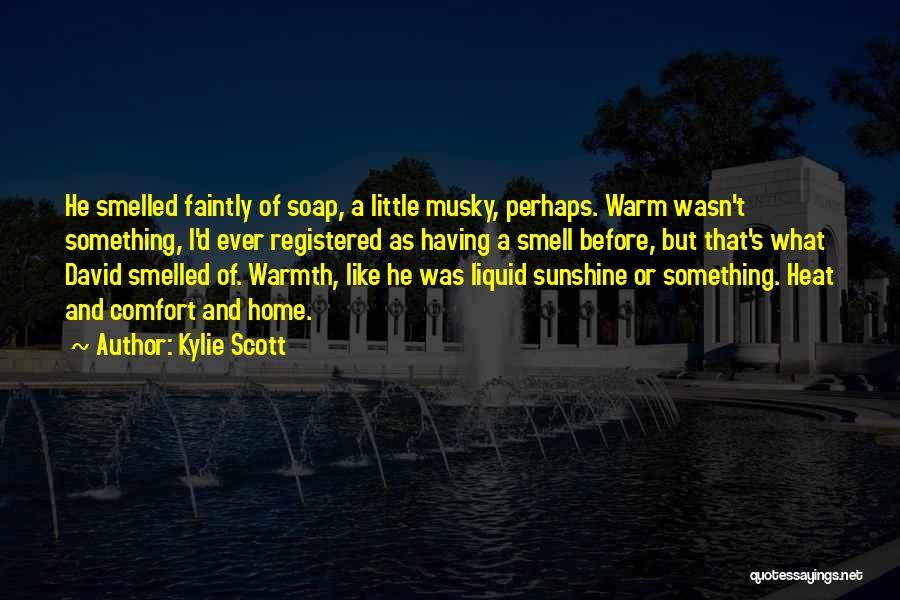 Warmth And Comfort Quotes By Kylie Scott