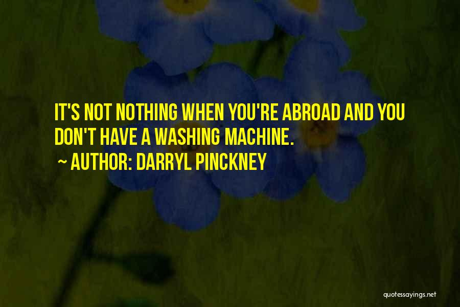 Washing Machines Quotes By Darryl Pinckney