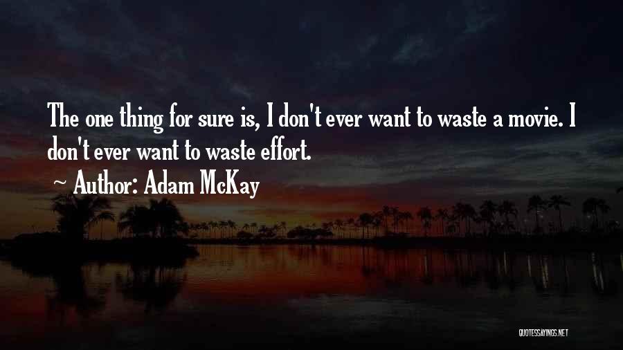 Waste Effort Quotes By Adam McKay