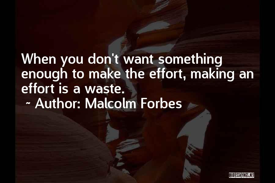 Waste Effort Quotes By Malcolm Forbes