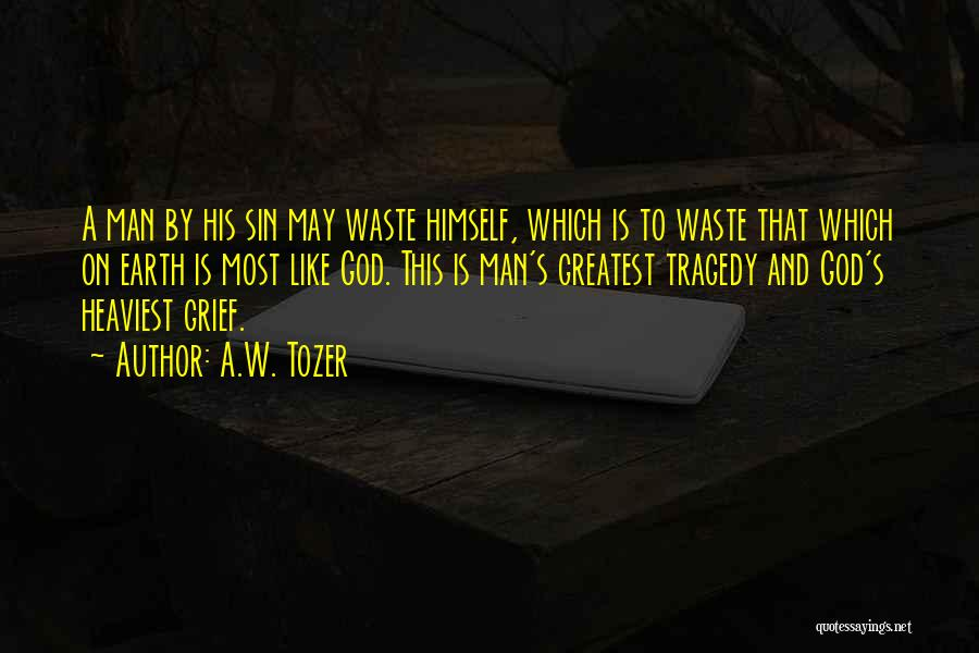 Waste Of Life Quotes By A.W. Tozer