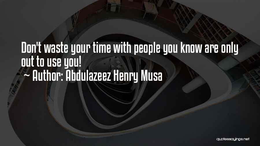 Waste Of Life Quotes By Abdulazeez Henry Musa
