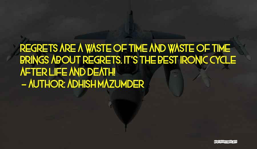 Waste Of Life Quotes By Adhish Mazumder
