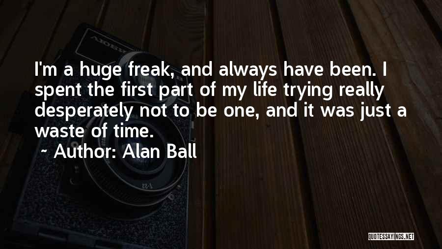 Waste Of Life Quotes By Alan Ball