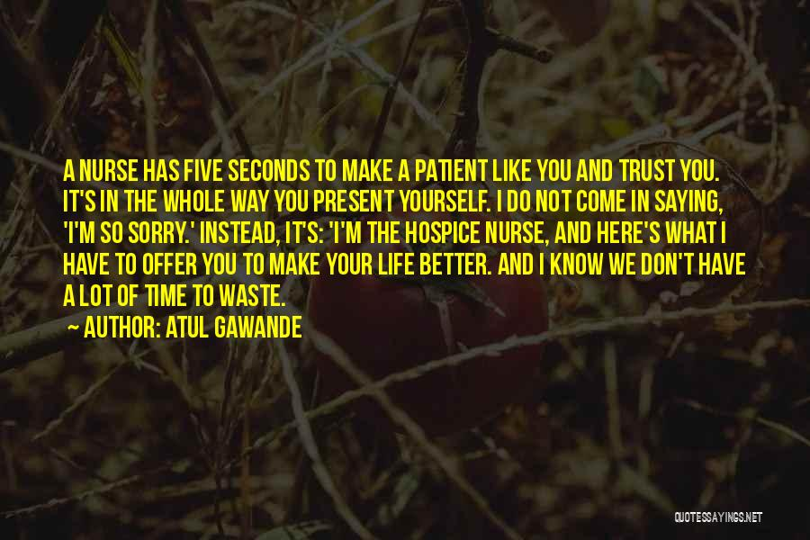 Waste Of Life Quotes By Atul Gawande