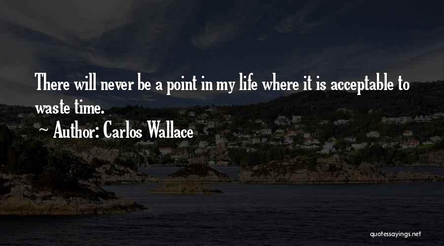 Waste Of Life Quotes By Carlos Wallace