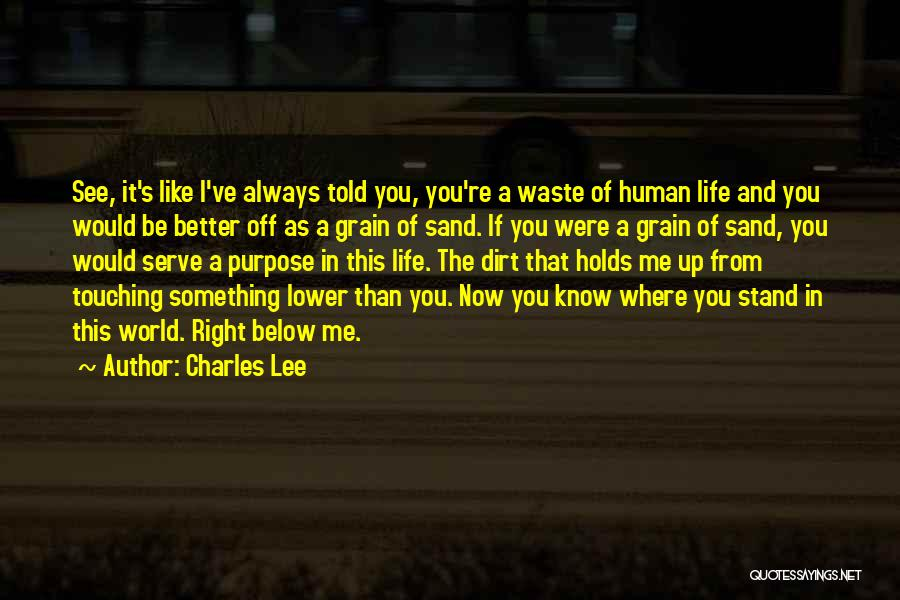 Waste Of Life Quotes By Charles Lee