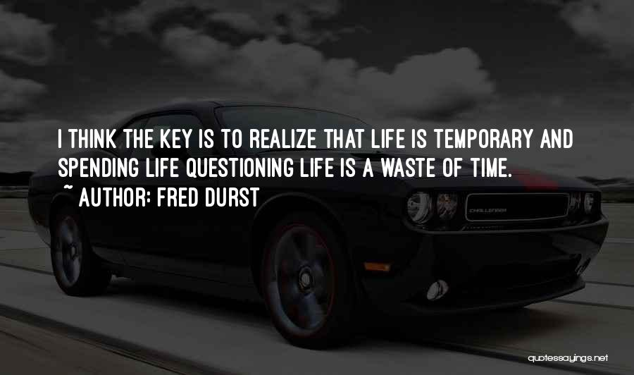 Waste Of Life Quotes By Fred Durst